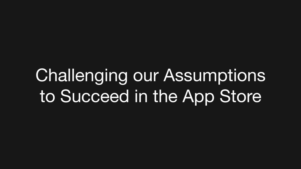Challenging our Assumptions to Succeed in the A...