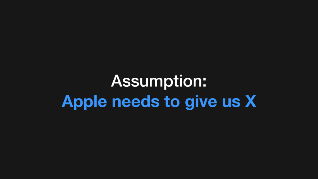 Assumption: Apple needs to give us X