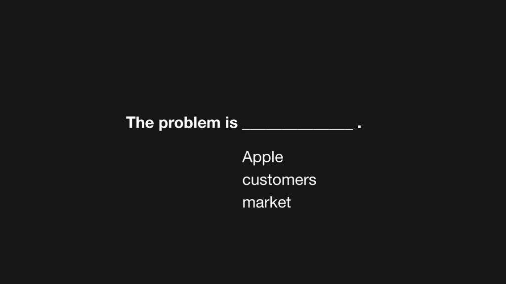 The problem is ______________ . Apple customers...