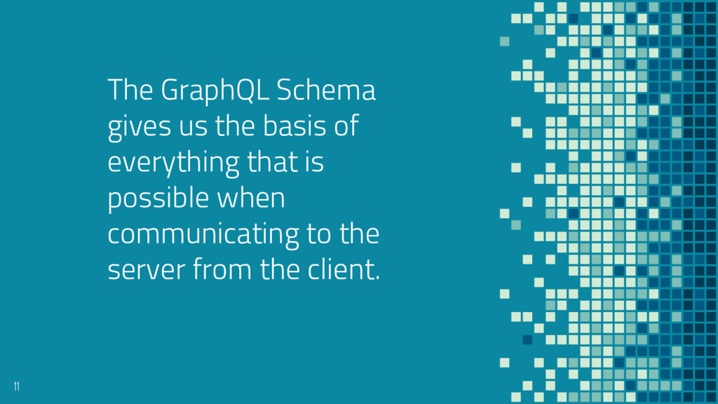 The GraphQL Schema gives us the basis of everyt...
