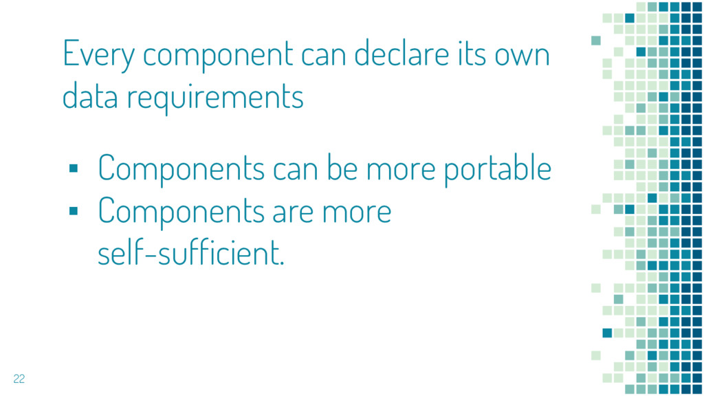 22 ▪ Components can be more portable ▪ Componen...
