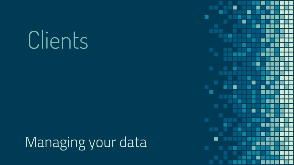 Clients Managing your data