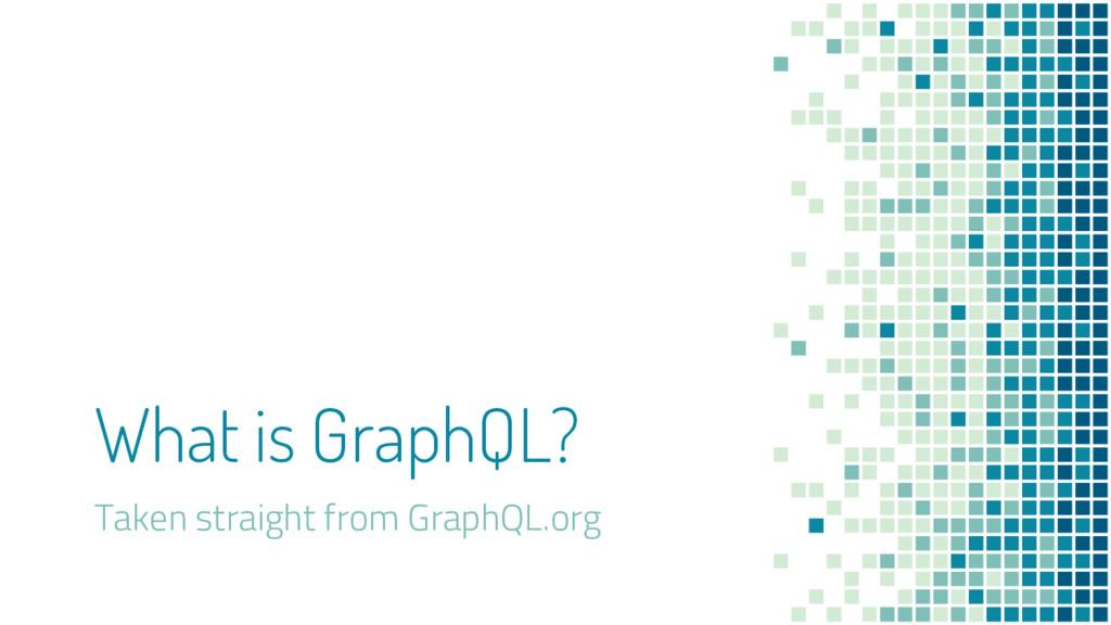 What is GraphQL? Taken straight from GraphQL.org
