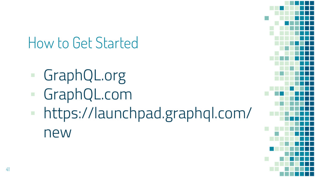 ▪ GraphQL.org ▪ GraphQL.com ▪ https://launchpad...
