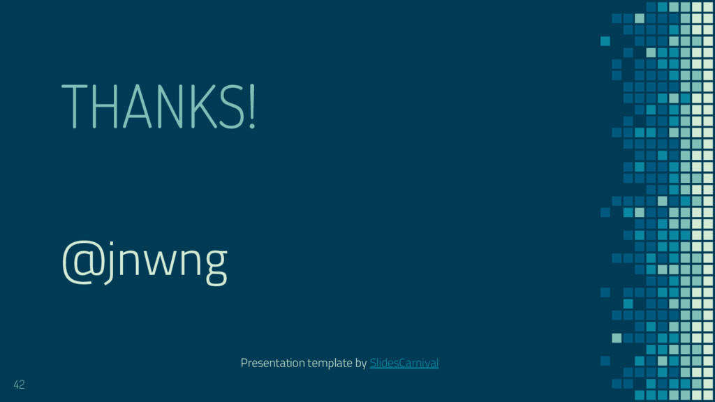 THANKS! 42 @jnwng Presentation template by Slid...