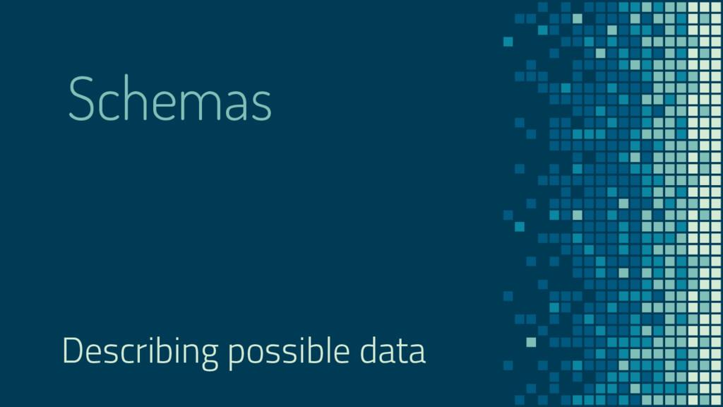 Schemas Describing possible data
