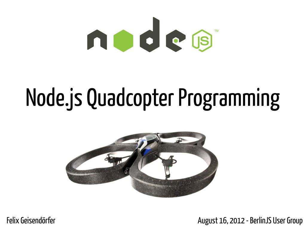 Node.js Quadcopter Programming Felix Geisendörf...