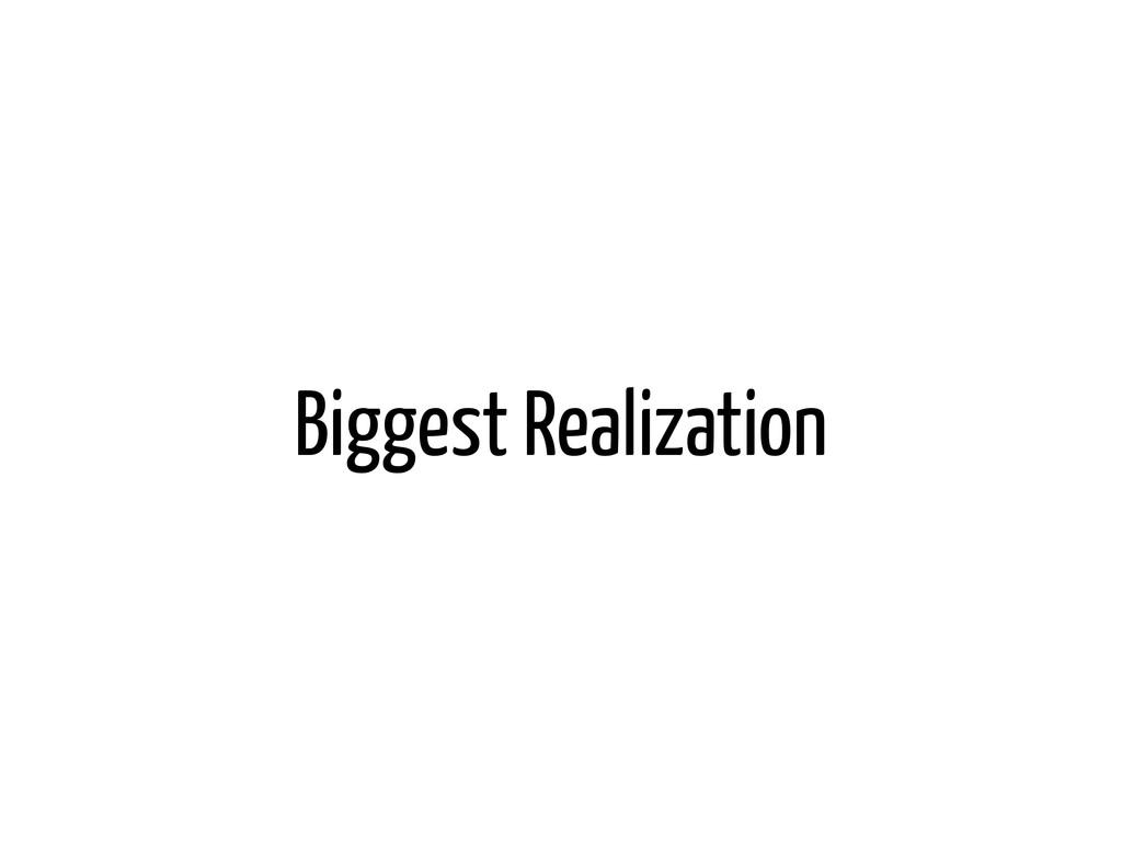 Biggest Realization