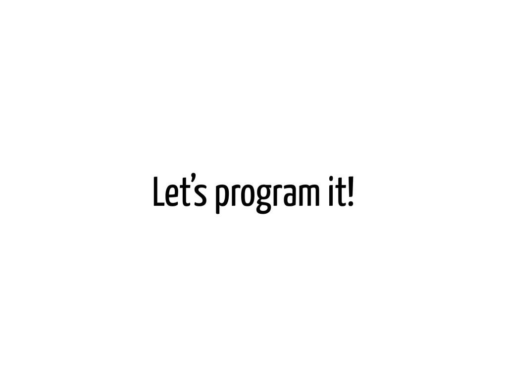 Let's program it!