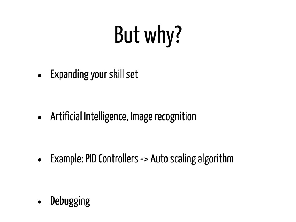 But why? • Expanding your skill set • Artificia...