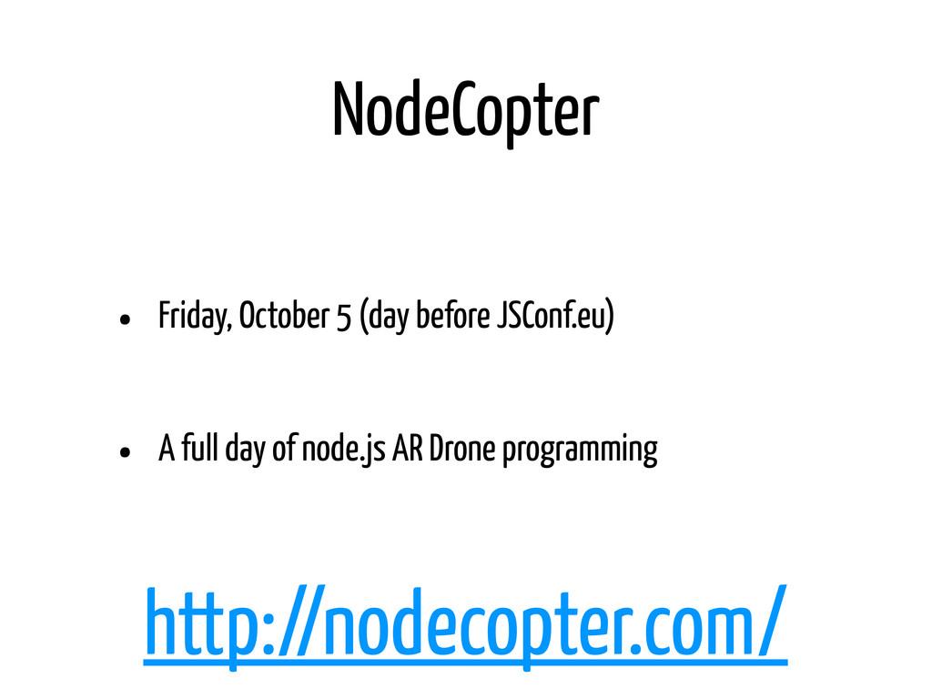 NodeCopter • Friday, October 5 (day before JSCo...
