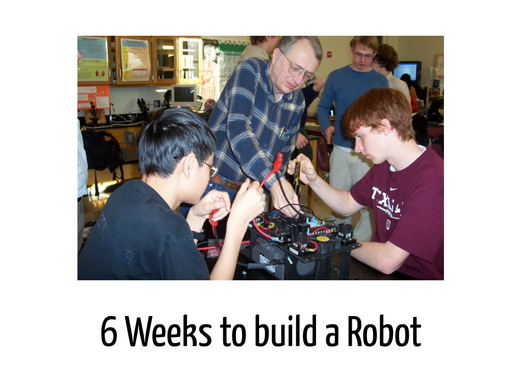 6 Weeks to build a Robot