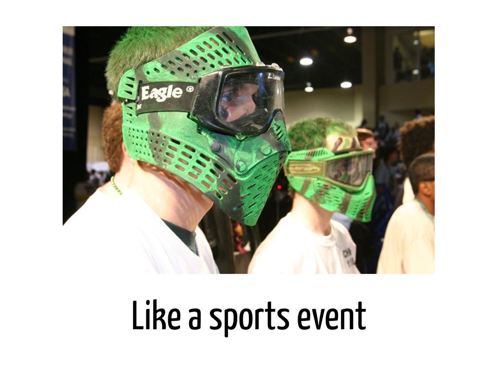 Like a sports event