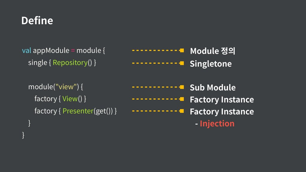 val appModule = module { single { Repository() ...