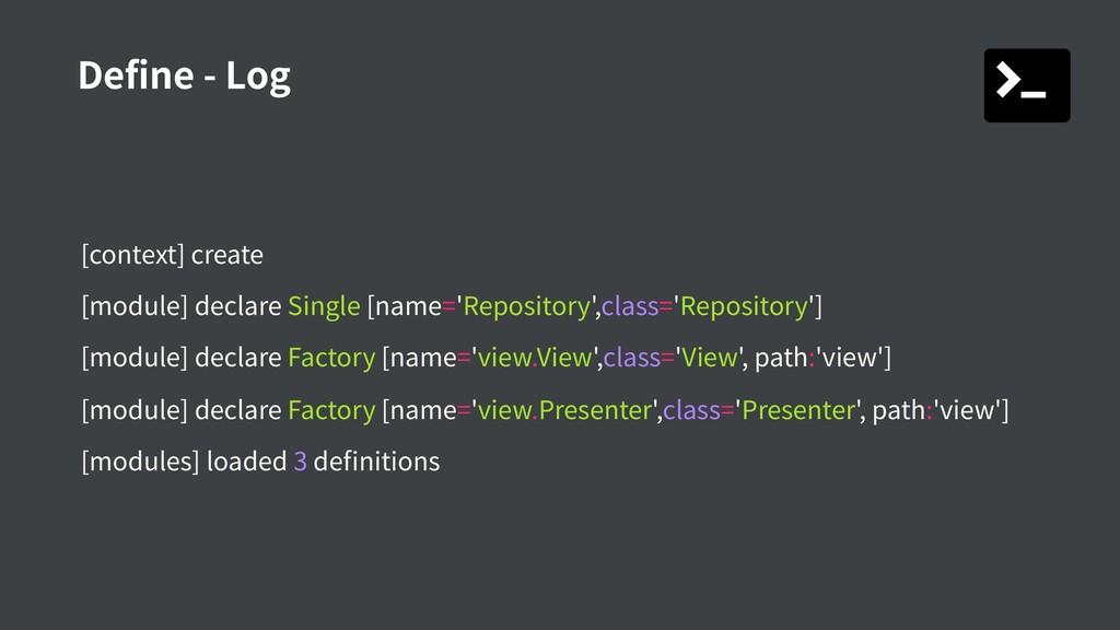 Define - Log [context] create [module] declare ...
