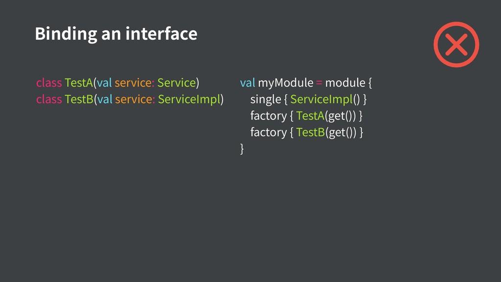 Binding an interface val myModule = module { si...