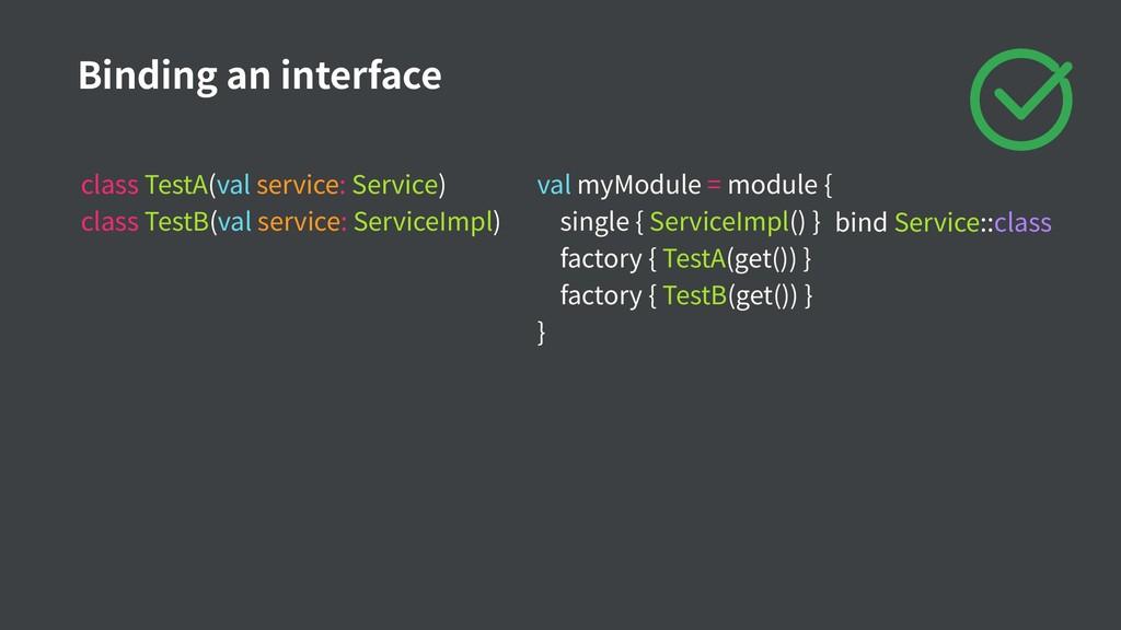 val myModule = module { single { ServiceImpl() ...