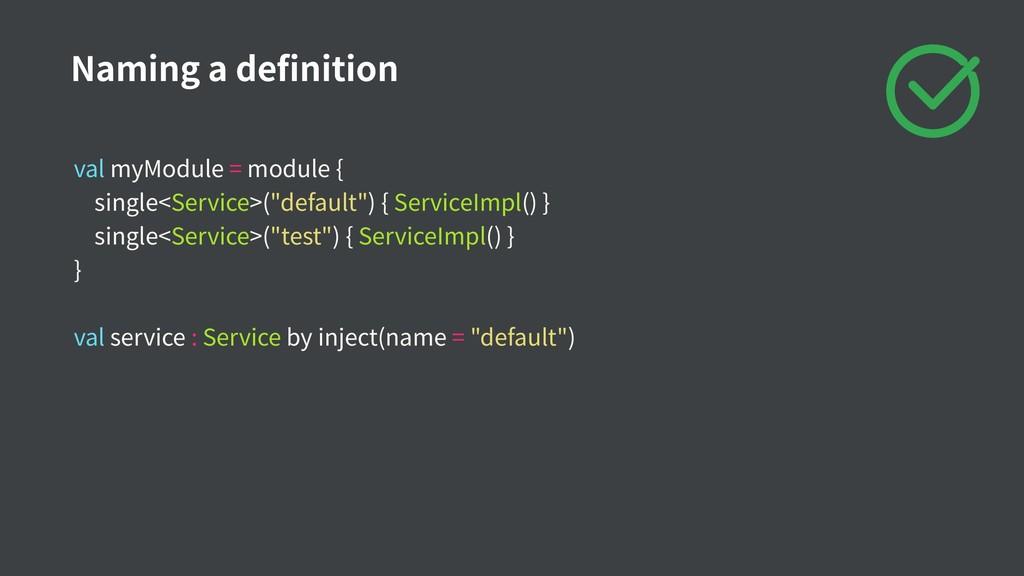 """val myModule = module { single<Service>(""""defaul..."""