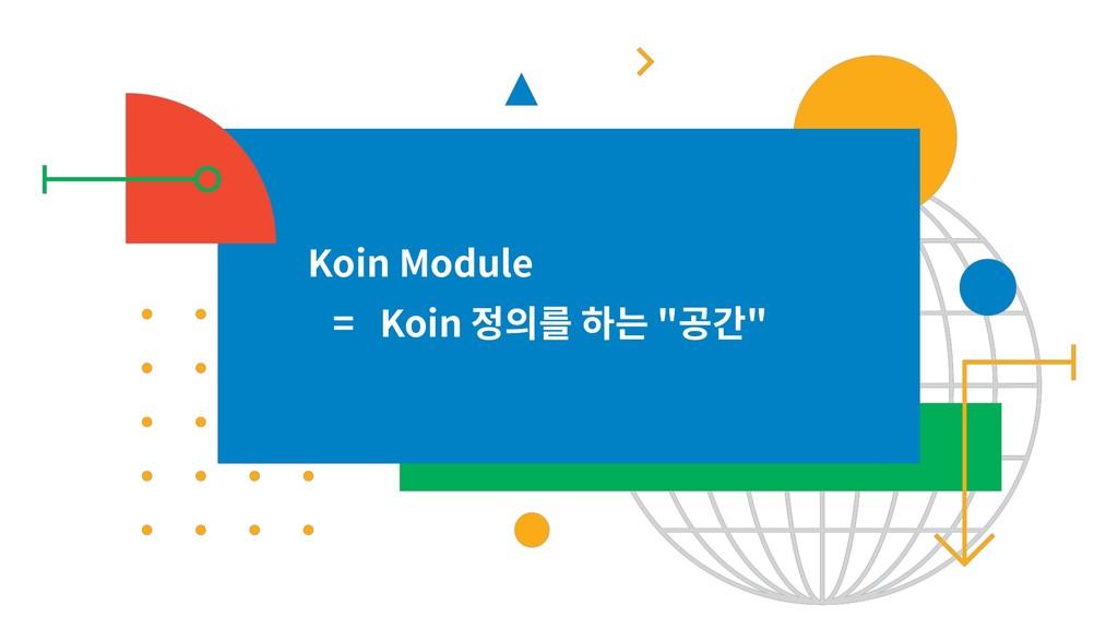 """Koin Module = Koin """" """""""