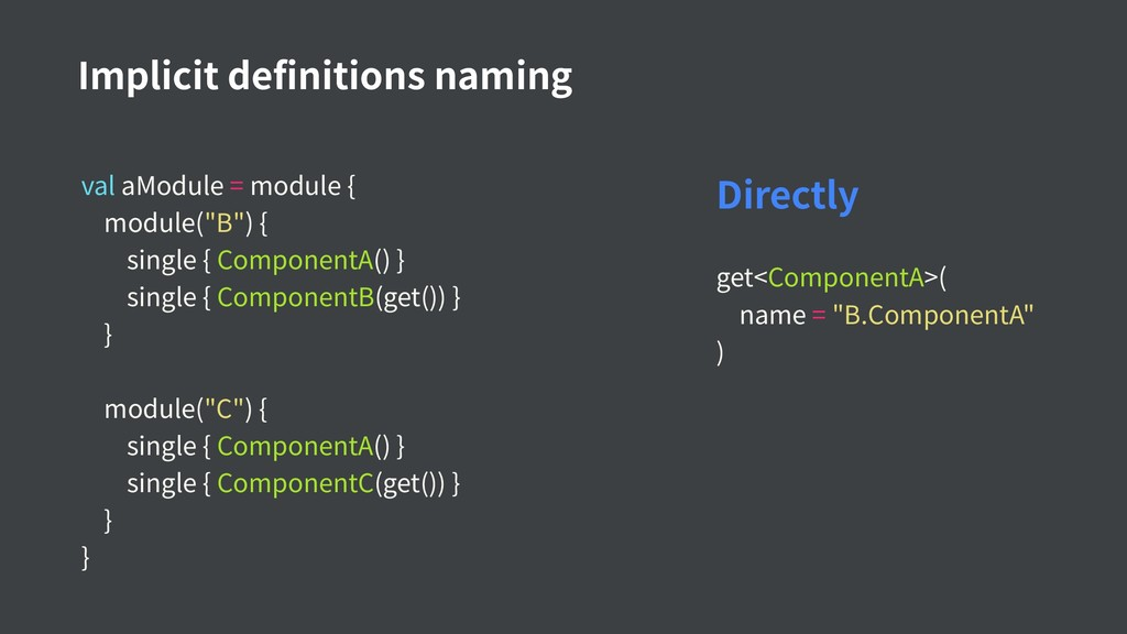 Implicit definitions naming val aModule = modul...