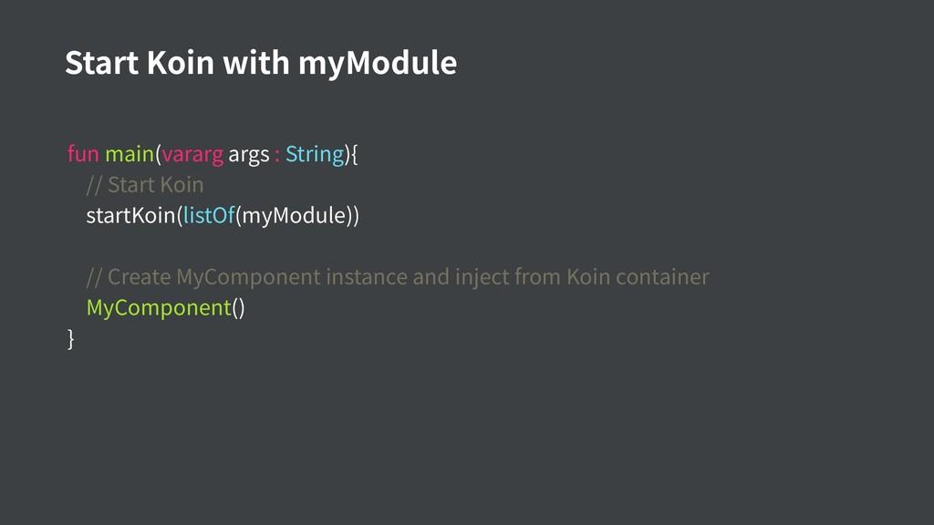 Start Koin with myModule fun main(vararg args :...