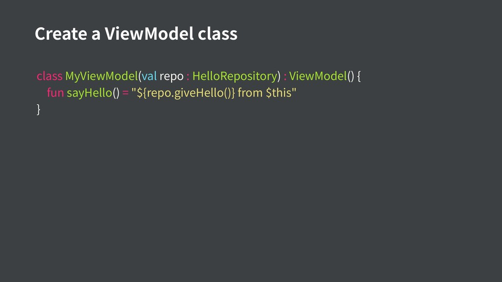 Create a ViewModel class class MyViewModel(val ...