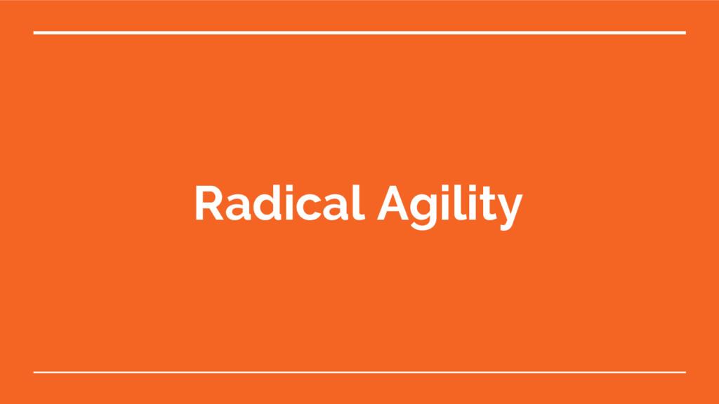 Radical Agility