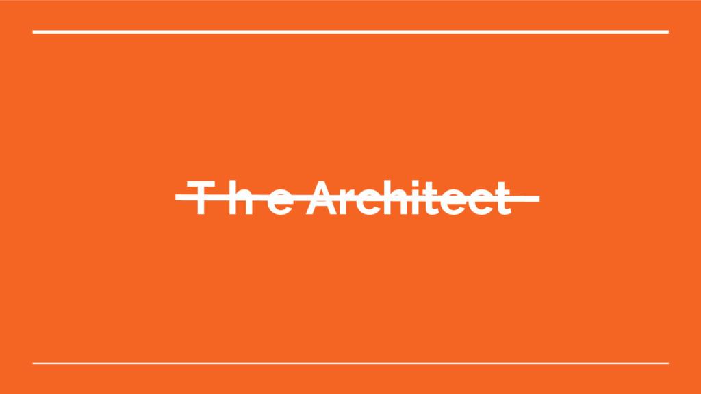 T h e Architect