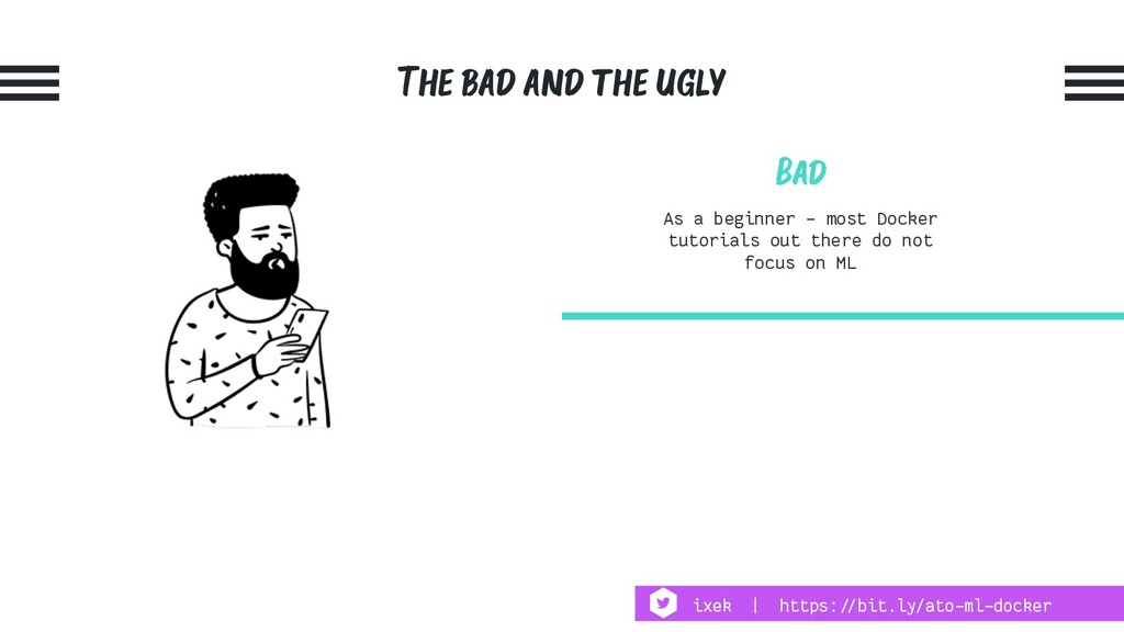 The bad and the ugly Bad As a beginner - most D...