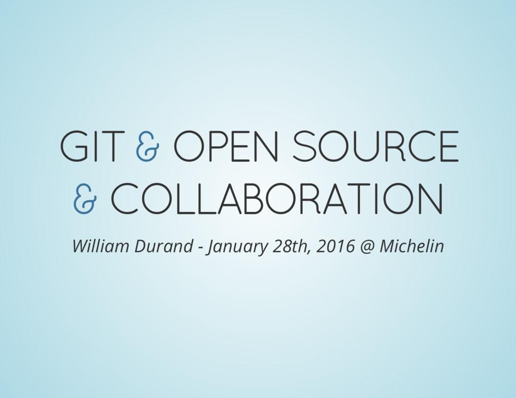 GIT & OPEN SOURCE & COLLABORATION William Duran...