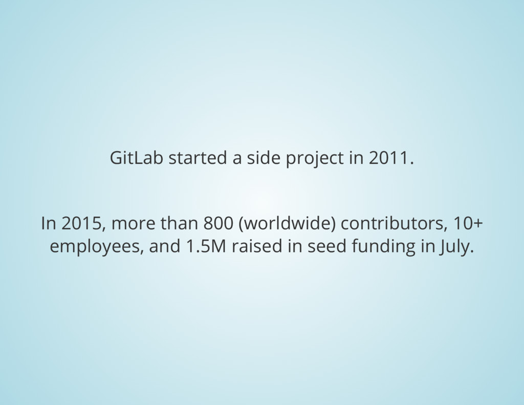 GitLab started a side project in 2011. In 2015,...
