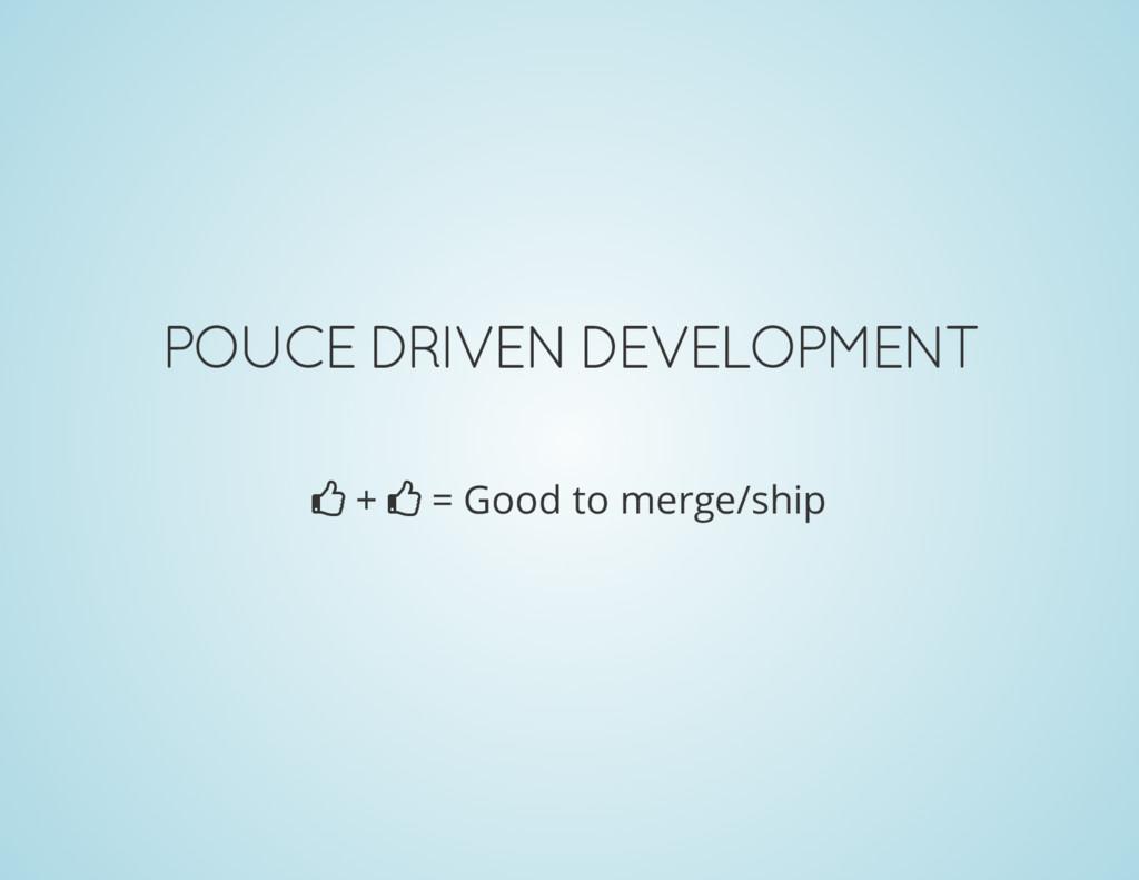 POUCE DRIVEN DEVELOPMENT › + › = Good to merge/...