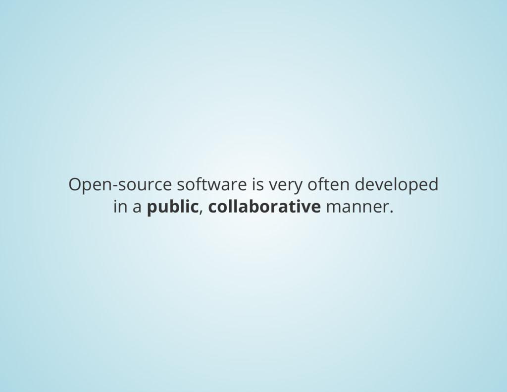 Open-source software is very often developed in...