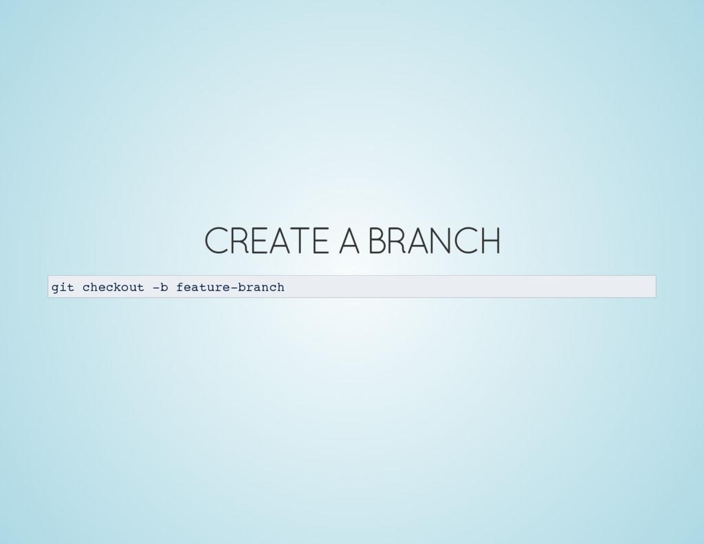 CREATE A BRANCH git checkout -b feature-branch