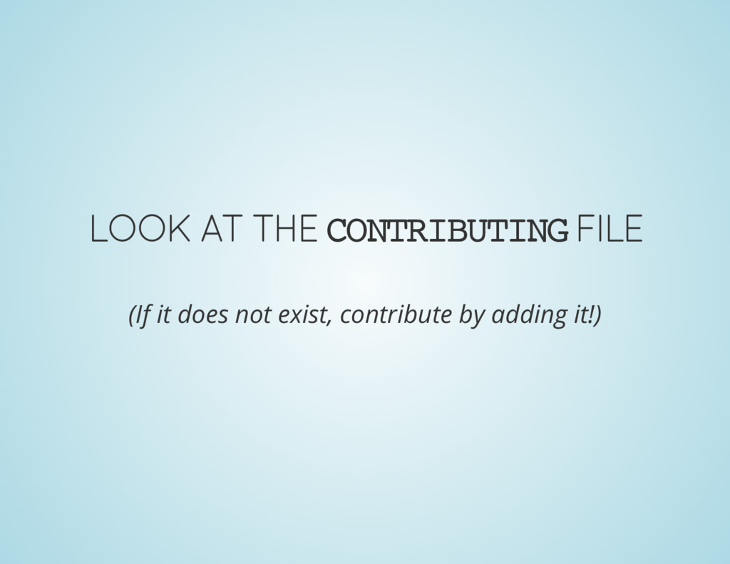 LOOK AT THE CONTRIBUTING FILE (If it does not e...