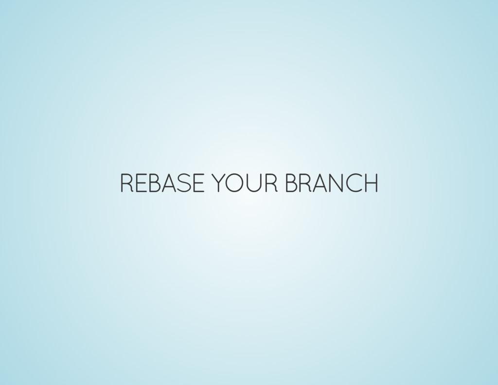 REBASE YOUR BRANCH