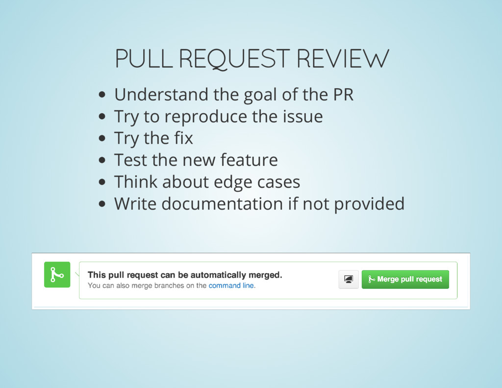 PULL REQUEST REVIEW Understand the goal of the ...