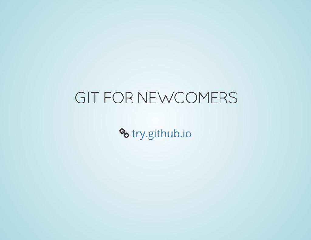 GIT FOR NEWCOMERS Å try.github.io