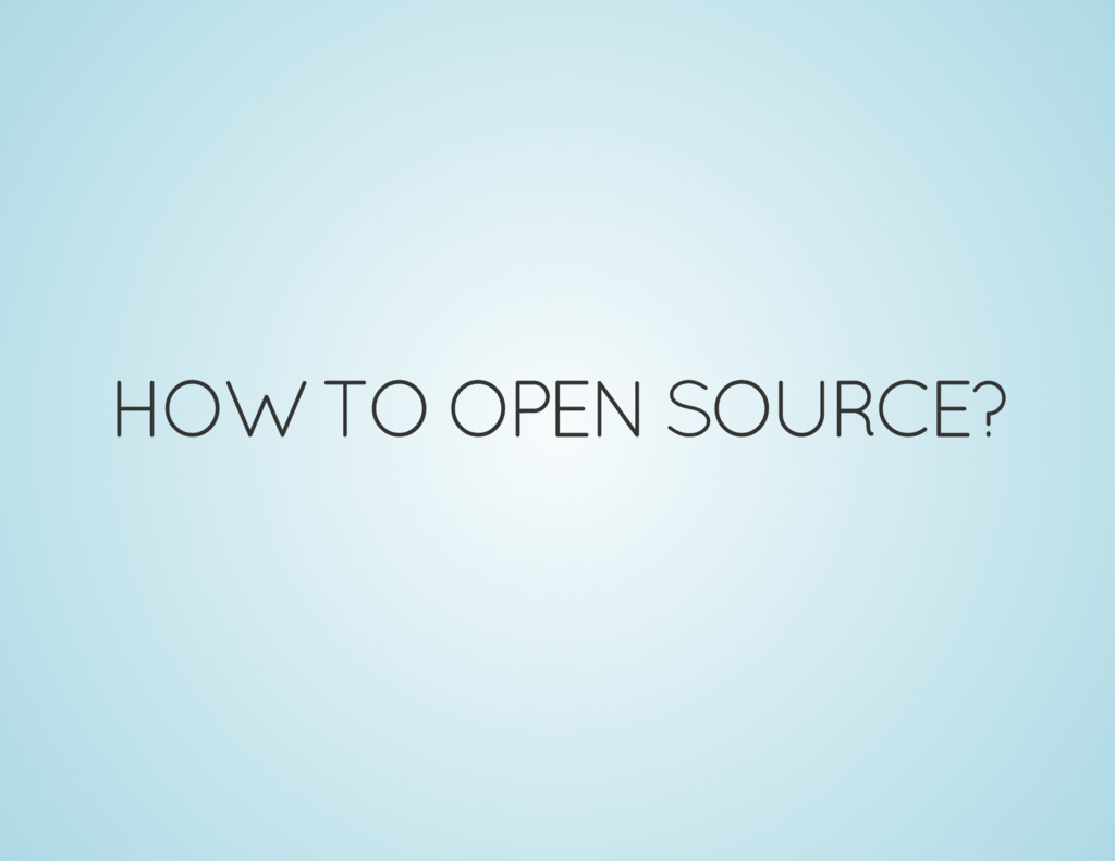 HOW TO OPEN SOURCE?