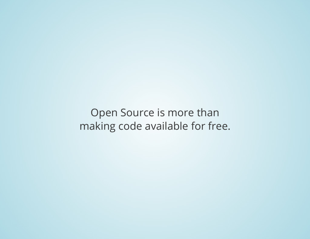Open Source is more than making code available ...
