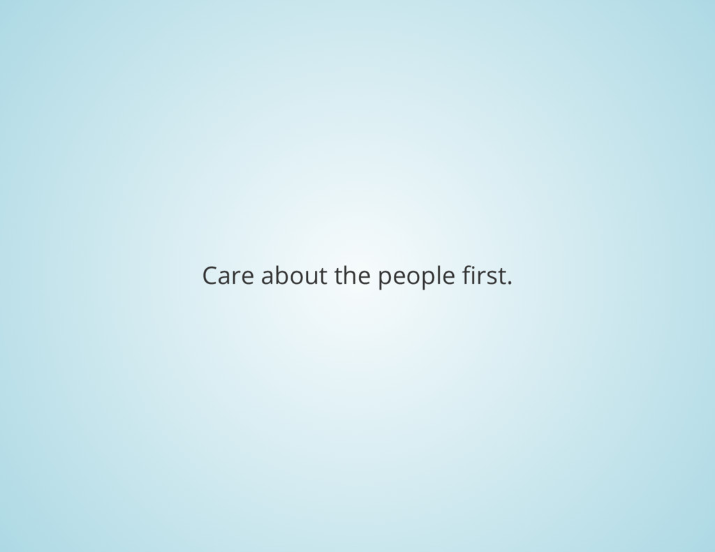 Care about the people first.