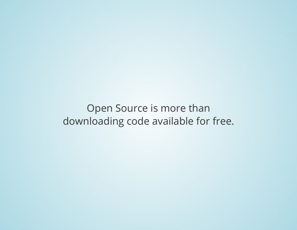 Open Source is more than downloading code avail...