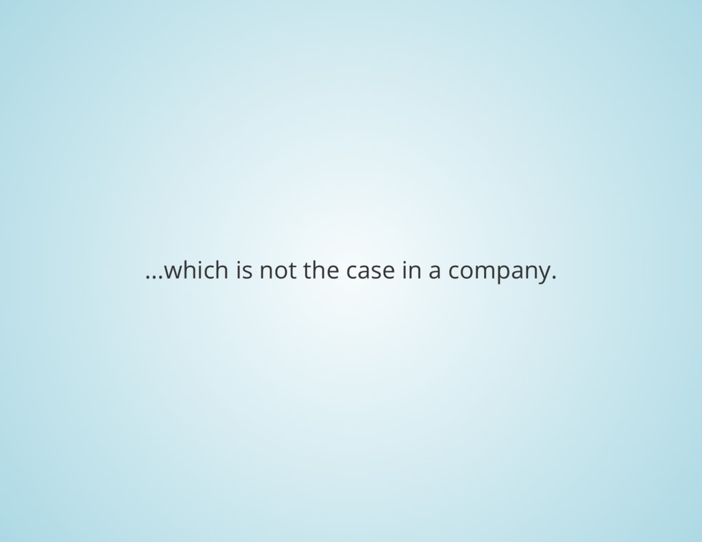 ...which is not the case in a company.