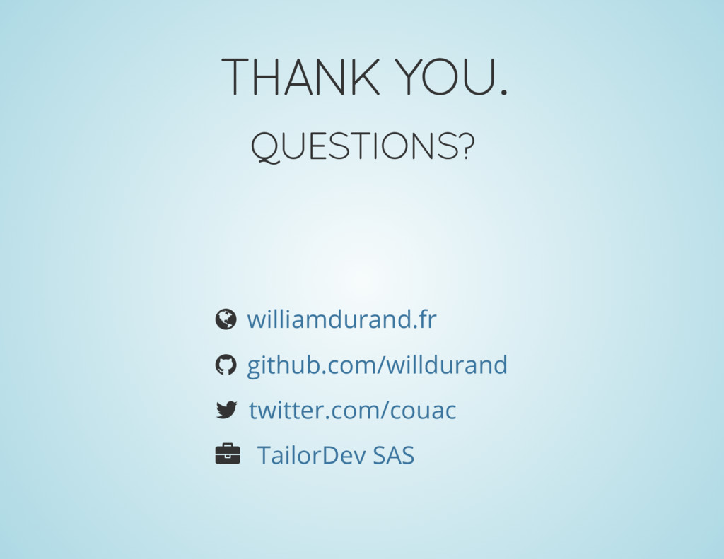 THANK YOU. QUESTIONS? ¾ ® ¬ Â williamdurand.fr ...