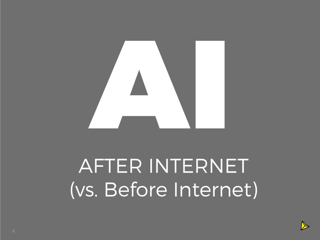 8 AI AFTER INTERNET (vs. Before Internet)