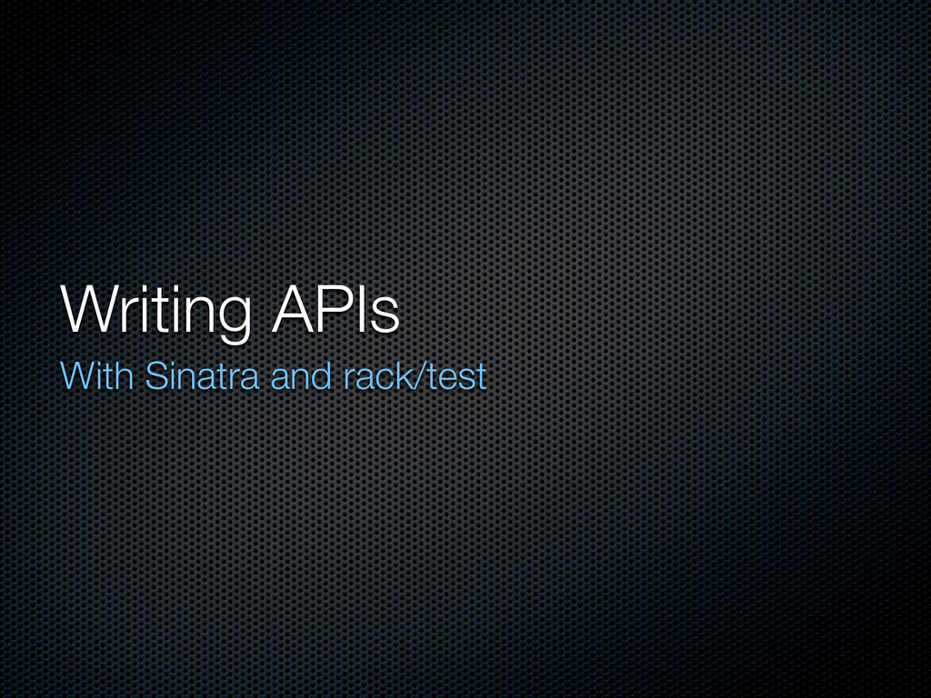 Writing APIs With Sinatra and rack/test