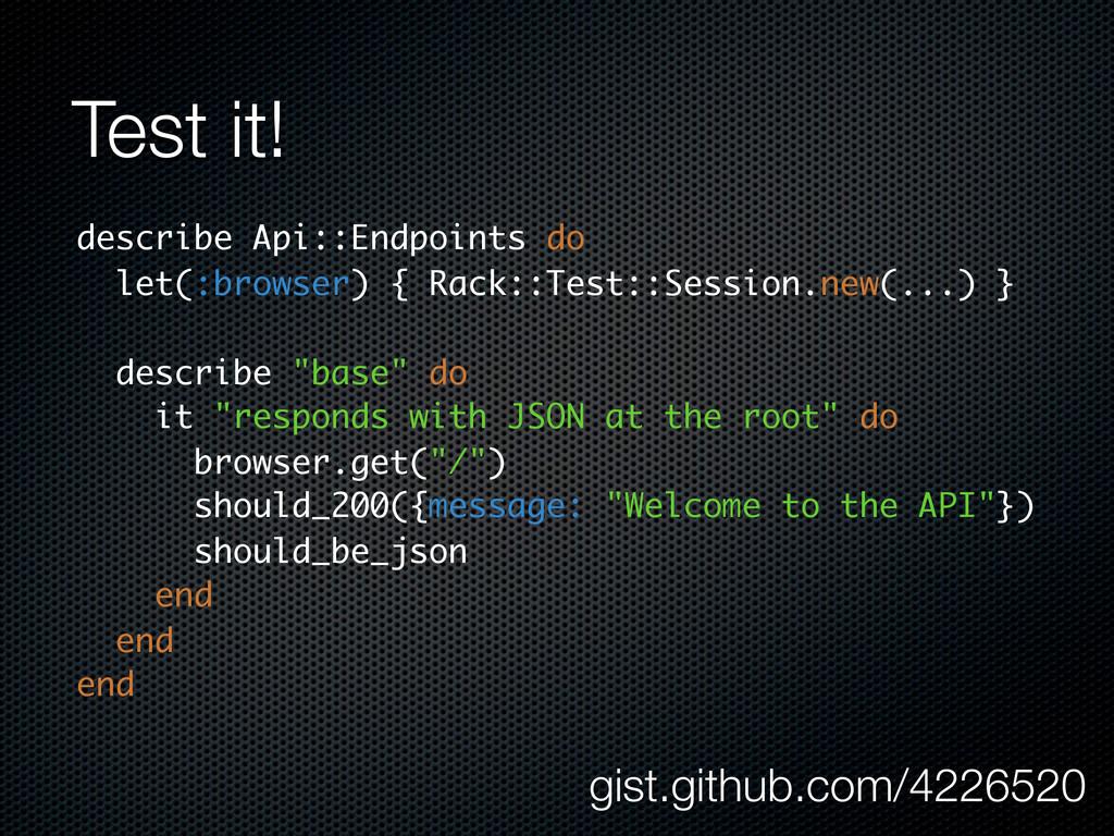 Test it! describe Api::Endpoints do let(:browse...