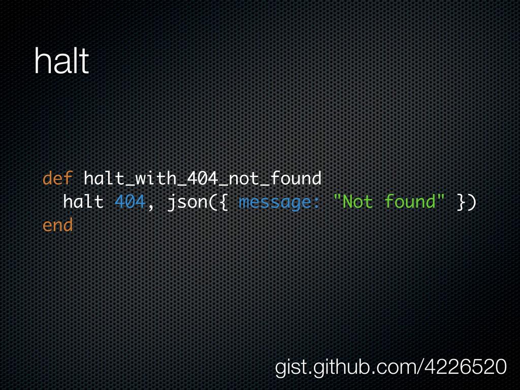 halt def halt_with_404_not_found halt 404, json...