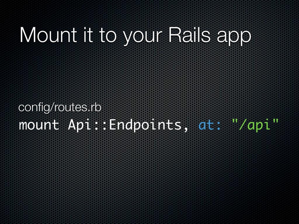 Mount it to your Rails app config/routes.rb moun...