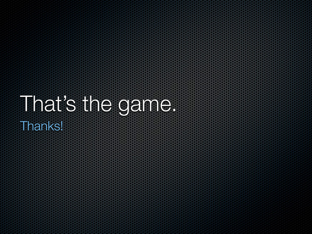 That's the game. Thanks!